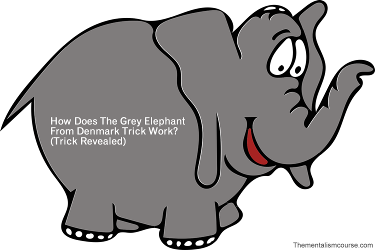 How Does The Grey Elephant From Denmark Trick Work? (Trick Revealed)
