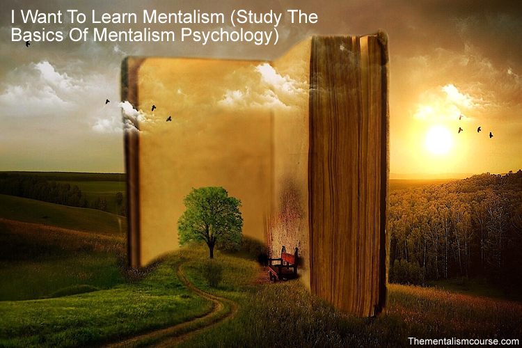 I Want To Learn Mentalism & Study The Basics Of Mentalism Psychology