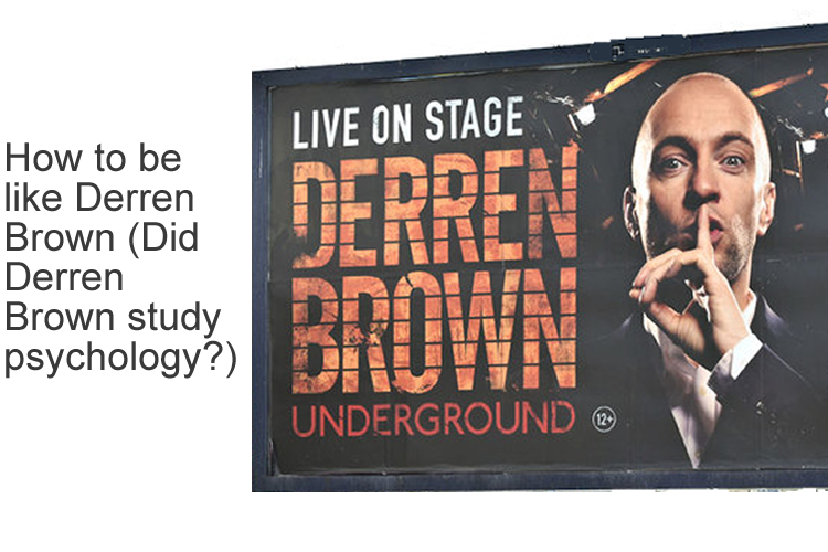 How to be like Derren Brown (Did Derren Brown study psychology?)